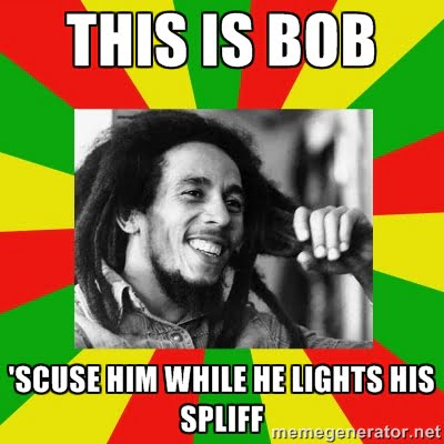 be like bob be like bill bob marley weed meme
